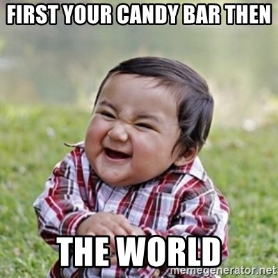 evil toddler kid2 - FIRST YOUR CANDY BAR THEN THE WORLD