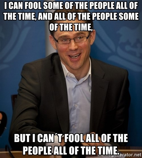 Katainen Perkele - i can fool some of the people all of the time, and all of the people some of the time, but i can´t fool all of the people all of the time.
