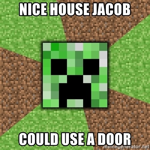 Minecraft Creeper - Nice House Jacob Could use a door