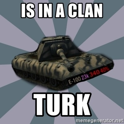 TERRIBLE E-100 DRIVER - Is in a clan TURK