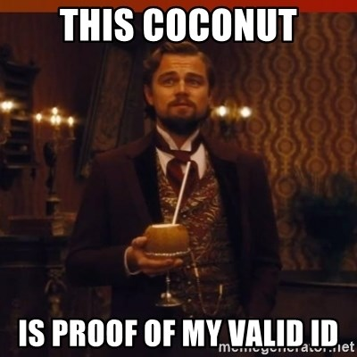 you had my curiosity dicaprio - This Coconut Is proof of my valid ID