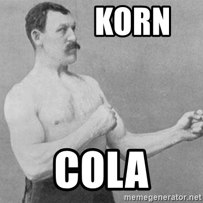 overly manly man -           Korn Cola