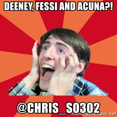 Super Excited - Deeney, Fessi and Acuna?!                          @chris_s0302