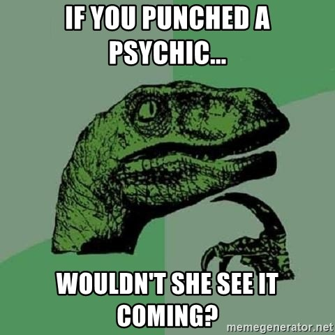 Philosoraptor - If you punched a psychic... Wouldn't she see it coming?