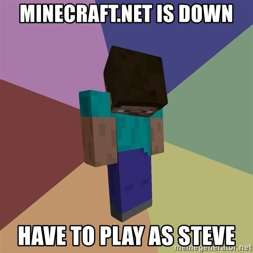 Depressed Minecraft Guy - Minecraft.net is down Have to play as steve