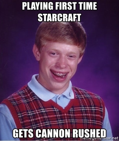 Bad Luck Brian - Playing first time Starcraft gets cannon rushed