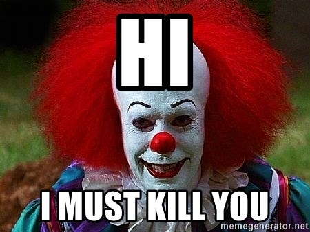 Pennywise the Clown - HI I MUST KILL YOU