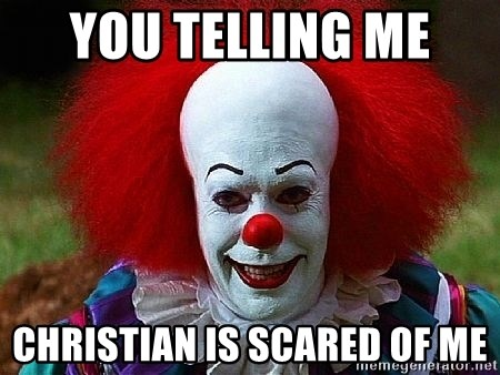 Pennywise the Clown - YOU TELLING ME  CHRISTIAN IS SCARED OF ME