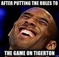 Kobe Bryant - after putting the rules to  the game on tigerton