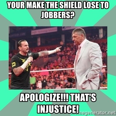 CM Punk Apologize! - Your make the Shield lose to Jobbers? Apologize!!! That's injustice!