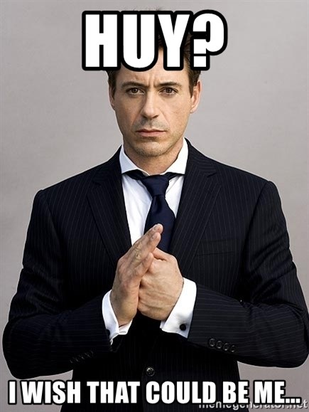 Robert Downey Jr. - Huy? I wish that could be me...