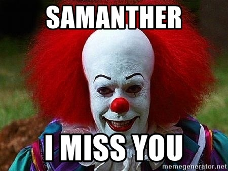 Pennywise the Clown - Samanther I miss you