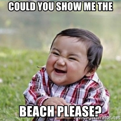 evil plan kid - CouLD YOU SHOW ME THE BEACH PLEASE?