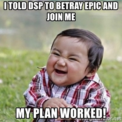 evil plan kid - i told dsp to betray epic and join me my plan worked!