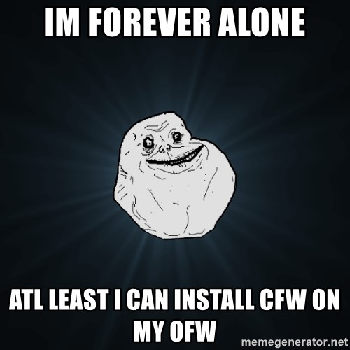 Forever Alone - Im Forever Alone Atl least i can install cfw on my ofw