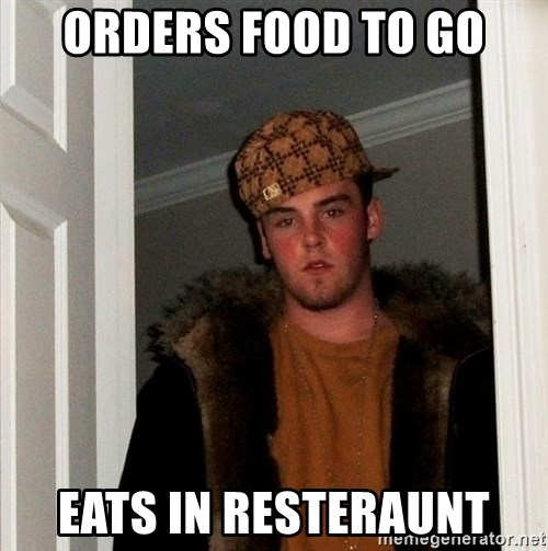 Scumbag Steve - orders food to go eats in resteraunt