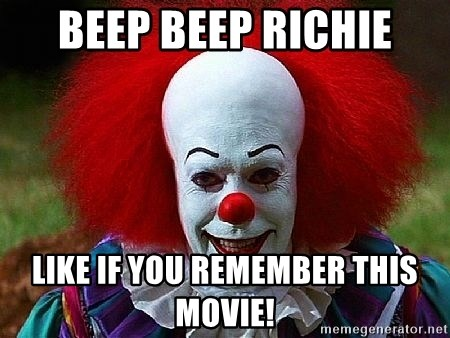Pennywise the Clown - BEEP BEEP RICHIE LIKE IF YOU REMEMBER THIS MOVIE!