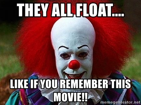 Pennywise the Clown - THEY ALL FLOAT.... LIKE IF YOU REMEMBER THIS MOVIE!!