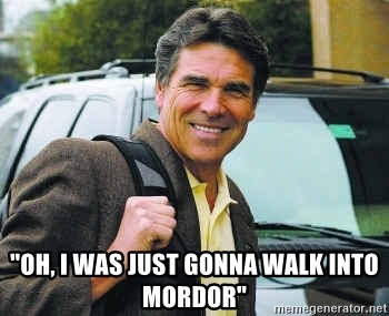 "Rick Perry -  ""oh, i was just gonna walk into mordor"""