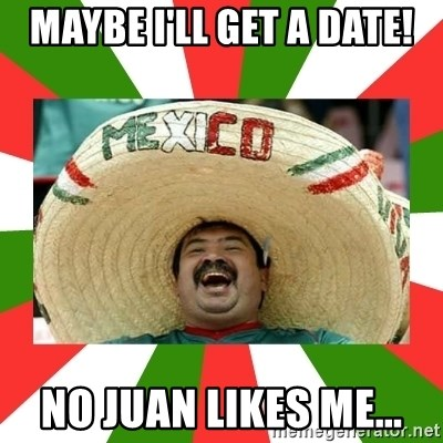 Sombrero Mexican - Maybe I'll get a date! No Juan likes me...