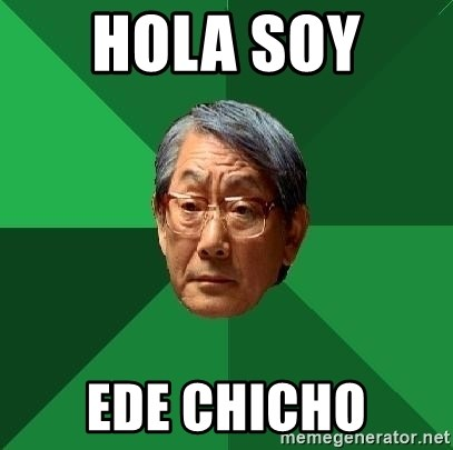 High Expectations Asian Father - HOLA SOY  EDE CHICHO