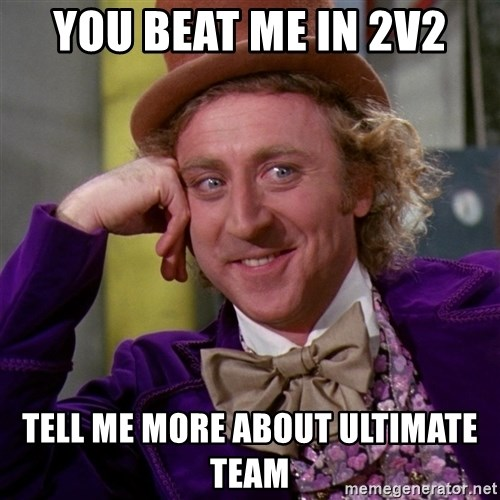 Willy Wonka - You beat me in 2v2 tell me more about ultimate team