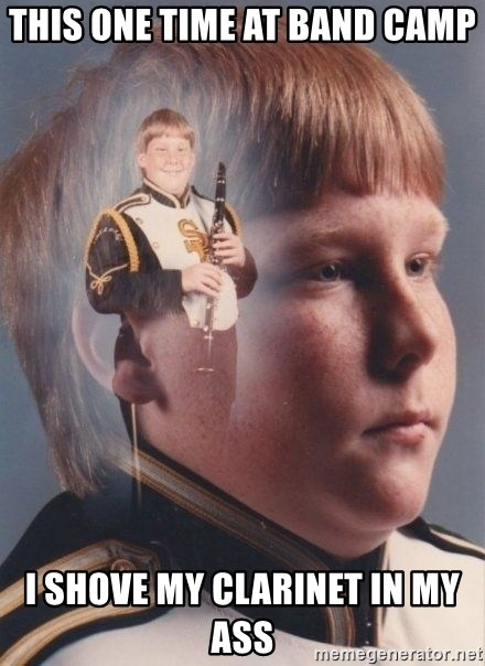 PTSD Clarinet Boy - this one time at band camp I shove my clarinet in my ass