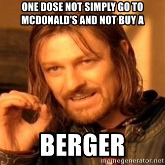 One Does Not Simply - One dose not simply go to McDonald's and not buy a Berger