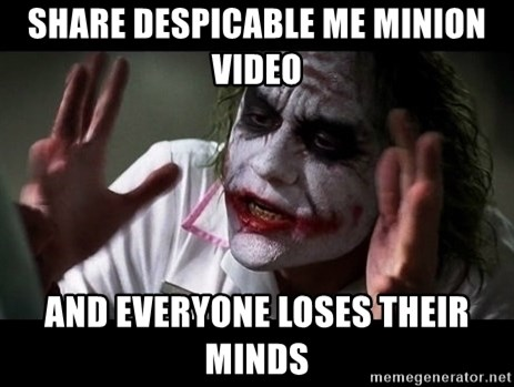 joker mind loss - share Despicable Me Minion video AND Everyone loses their minds