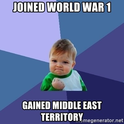 Success Kid - joined world war 1 Gained Middle east territory
