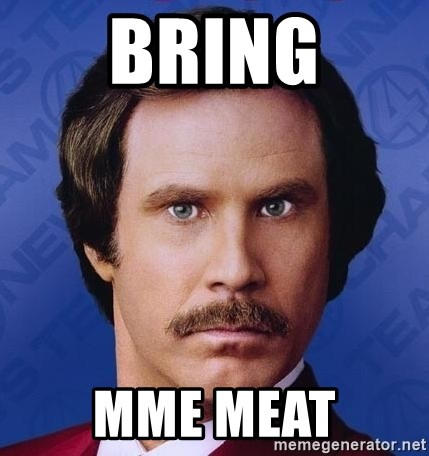 Ron Burgundy - Bring Mme meat