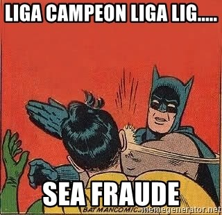 batman slap robin - LIGA CAMPEON LIGA LIG..... SEA FRAUDE