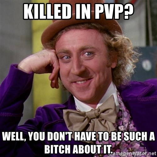 Willy Wonka - Killed in pvp? Well, you don't have to be such a bitch about it.