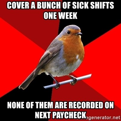 Retail Robin - COVER A BUNCH OF SICK SHIFTS ONE WEEK NONE OF THEM ARE RECORDED ON NEXT PAYCHECK
