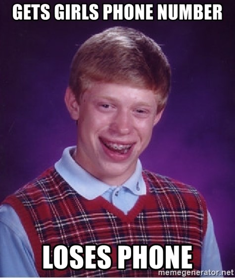 Bad Luck Brian - Gets girls phone number Loses phone