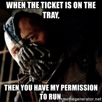 Bane Permission to Die - When the ticket is on the tray, Then you have my permission to run.