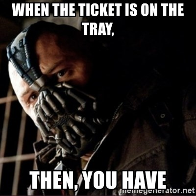 Bane Permission to Die - When the ticket is on the tray, Then, you have