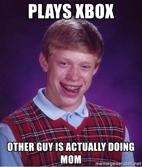 Bad Luck Brian - plays xbox other guy is actually doing mom