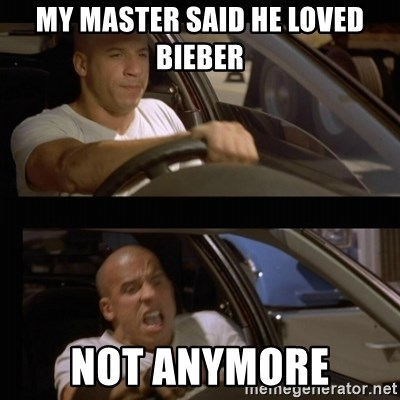 Vin Diesel Car - my master said he loved Bieber Not anymore
