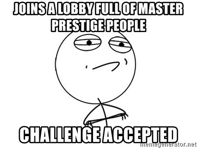 Challenge Accepted - Joins a lobby full of master prestige people Challenge Accepted
