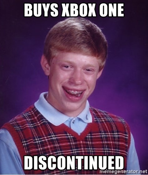 Bad Luck Brian - buys xbox one discontinued