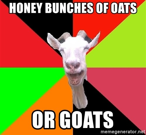 Goats - HONEY BUNCHES OF OATS  OR GOATS