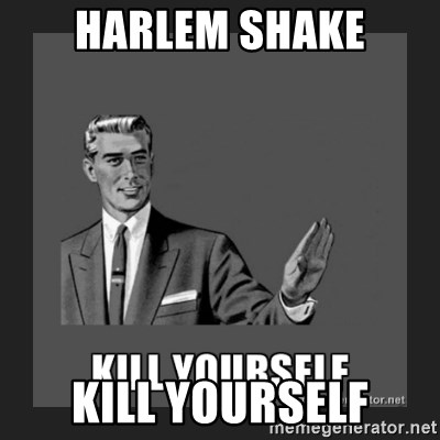 kill yourself guy - harlem shake kill yourself