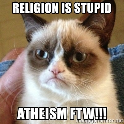 Grumpy Cat  - Religion is stupid Atheism FTW!!!