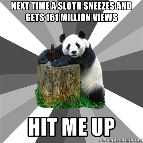 Pickup Line Panda - Next time a sloth sneezes and gets 161 million views Hit me up