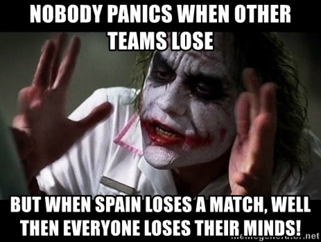 joker mind loss - Nobody panics when other teams lose But when Spain loses a match, well then everyone loses their minds!