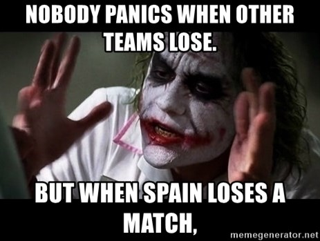 joker mind loss - Nobody panics when other teams lose.  But when Spain loses a match,