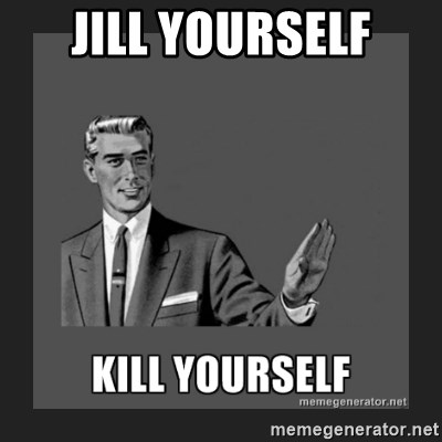 kill yourself guy - JILL YOURSELF