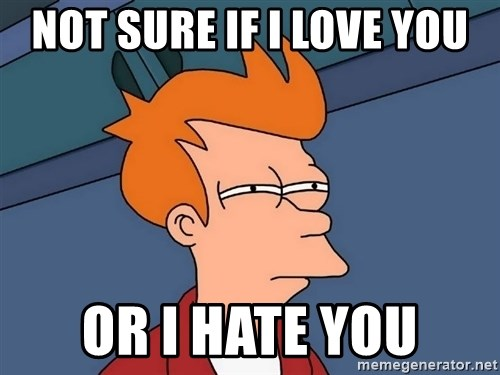 Futurama Fry - Not sure if i love you Or i hate you