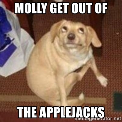 Oh You Dog - MOLLY GET OUT OF  THE APPLEJACKS